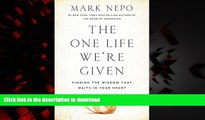 Read book  The One Life We re Given: Finding the Wisdom That Waits in Your Heart online for ipad