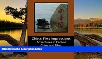 Big Deals  China: First Impressions: Adventures in Central China and Tibet  Best Buy Ever
