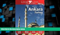 Buy NOW  Ankara Top 61 Spots: 2015 Travel Guide to Ankara, Turkey (Local Love Turkey City Guides)