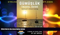 Buy NOW  Gumusluk Travel Guide: Bodrum s Silver Lining: Step Off the Beaten Path with this