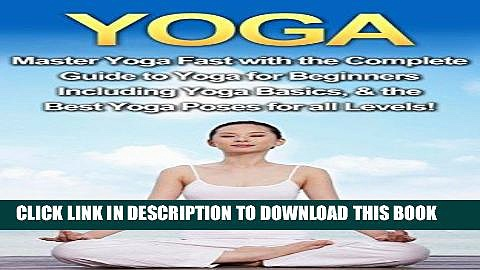 Ebook Yoga: Master Yoga Fast with the Complete Guide to Yoga for Beginners; Including Yoga
