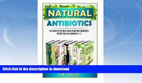 READ BOOK  Natural Antibiotics: The Complete Extensive Guide On Natural Antibiotics To Cure Your