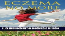 Ebook Eczema No More: The Complete Guide to Natural Cures for Eczema and a Holistic System to End