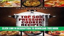 [PDF] Top 500 Pressure Cooker Recipes: (Fast Cooker, Slow Cooking, Meals, Chicken, Crock Pot,