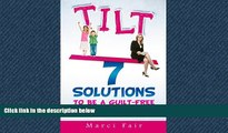 READ book  Tilt: 7 Solutions To Be A Guilt-Free Working Mom  FREE BOOOK ONLINE