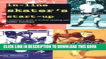 [PDF] In-Line Skater s Start-Up: A Beginner s Guide to In-Line Skating and Roller Hockey (Start-Up