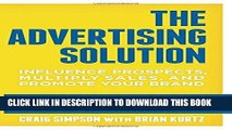 [PDF] The Advertising Solution: Influence Prospects, Multiply Sales, and Promote Your Brand Full