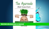READ BOOK  The Ayurveda Hair Loss Cure: Preventing Hair Loss and Reversing Healthy Hair Growth