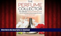 Read book  The Perfume Collector, The Ultimate Perfume Making Guide: Over 25 Homemade Perfume