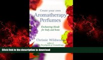 Read books  Create Your Own Aromatherapy Perfumes: Enchanting Blends for Body and Home online for