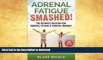 READ  Adrenal Fatigue: Adrenal Fatigue Smashed! The Ultimate Solution For: Adrenal Fatigue