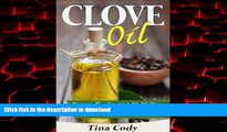 Read book  Clove Oil! Discover The Essential Oil Of Cloves Health Benefits For Toothaches, Acne,