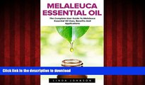 Read book  Melaleuca Essential Oil: The Complete User Guide To Melaleuca Essential Oil Uses,