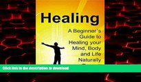 Buy book  Healing: A Beginner s Guide to Healing your Mind, Body and Life Naturally: (Healing,