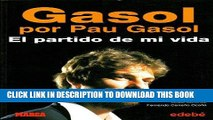 [PDF] FREE Gasol por Pau Gasol: El partido de mi vida/ The Game of my Life (Spanish Edition)