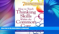 EBOOK ONLINE  How to Teach Thinking Skills Within the Common Core: 7 Key Student Proficiencies of