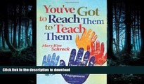 READ BOOK  You ve Got to Reach Them to Teach Them: Hard Facts About the Soft Skills of Student