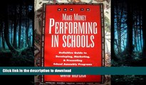 GET PDF  How to Make Money Performing in Schools: The Definitive Guide to Developing, Marketing,