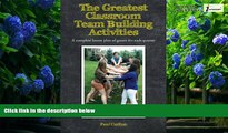 EBOOK ONLINE  The Greatest Classroom Team Building Activities: A complete lesson plan of games
