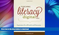 READ BOOK  Teaching Literacy in the Digital Age: Inspiration for All Levels and Literacies  GET