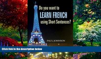 FREE PDF  Learn French: Do you want to learn french using short Sentences? (French language,