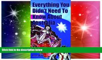 READ FULL  Everything You Didn t Need to Know About Australia (Everything You Didn t Need to Know