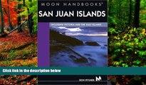 READ NOW  San Juan Islands: Including Victoria and the Gulf Islands (Moon San Juan Islands)  READ