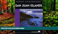 READ NOW  San Juan Islands: Including Victoria and the Gulf Islands (Moon San Juan Islands)  READ