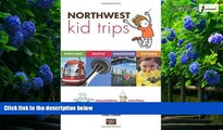 Books to Read  Northwest Kid Trips: Portland, Seattle, Victoria, Vancouver  Full Ebooks Most Wanted