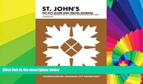 Must Have  St. John s DIY City Guide and Travel Journal: City Notebook for St. John s,