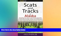 READ FULL  Scats and Tracks of Alaska Including the Yukon and British Columbia: A Field Guide To