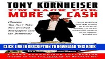 Ebook I m Back for More Cash (Because You Can t Take Two Hundred Newspapers into the Bathroom)