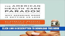 Best Seller The American Health Care Paradox: Why Spending More is Getting Us Less Free Download