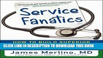 Ebook Service Fanatics: How to Build Superior Patient Experience the Cleveland Clinic Way Free Read