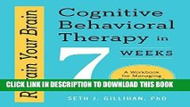 Ebook Retrain Your Brain: Cognitive Behavioral Therapy in 7 Weeks: A Workbook for Managing