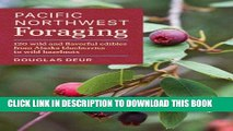 Ebook Pacific Northwest Foraging: 120 Wild and Flavorful Edibles from Alaska Blueberries to Wild