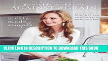 Ebook Danielle Walker s Against All Grain: Meals Made Simple: Gluten-Free, Dairy-Free, and Paleo