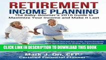 Best Seller Retirement Income Planning: The Baby-Boomers 2016 Guide to Maximize Your Income and