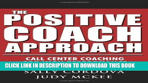 Ebook The Positive Coach Approach: Call Center Coaching for High Performance Free Read
