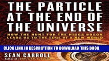 Ebook The Particle at the End of the Universe: How the Hunt for the Higgs Boson Leads Us to the