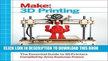 Ebook Make: 3D Printing: The Essential Guide to 3D Printers Free Download