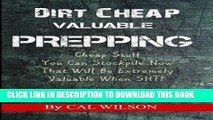 Ebook Dirt Cheap Valuable Prepping: Cheap Stuff You Can Stockpile NowThat Will Be Extremely
