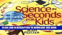 Ebook Science in Seconds for Kids: Over 100 Experiments You Can Do in Ten Minutes or Less Free Read