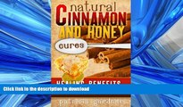 GET PDF  Natural Cinnamon And Honey Cures: Cinnamon Health Benefits, Cures, Remedies, Treatments