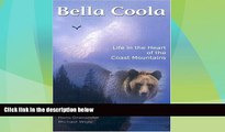 Buy NOW  Bella Coola: Life in the Heart of the Coast Mountains  Premium Ebooks Best Seller in USA