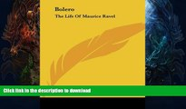 READ BOOK  Bolero: The Life Of Maurice Ravel  BOOK ONLINE
