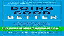 Read Now Doing Good Better: How Effective Altruism Can Help You Help Others, Do Work that Matters,