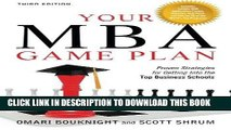 Read Now Your MBA Game Plan, Third Edition: Proven Strategies for Getting Into the Top Business