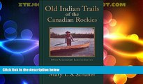 Big Sales  Old Indian Trails of the Canadian Rockies: 100th Anniversary Limited Edition (Mountain