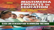 Read Now Multimedia Projects in Education: Designing, Producing, and Assessing, 4th Edition